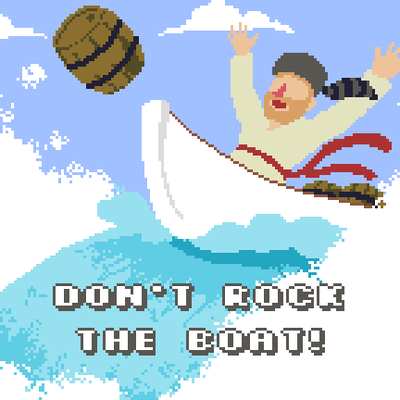 Don't Rock the Boat!